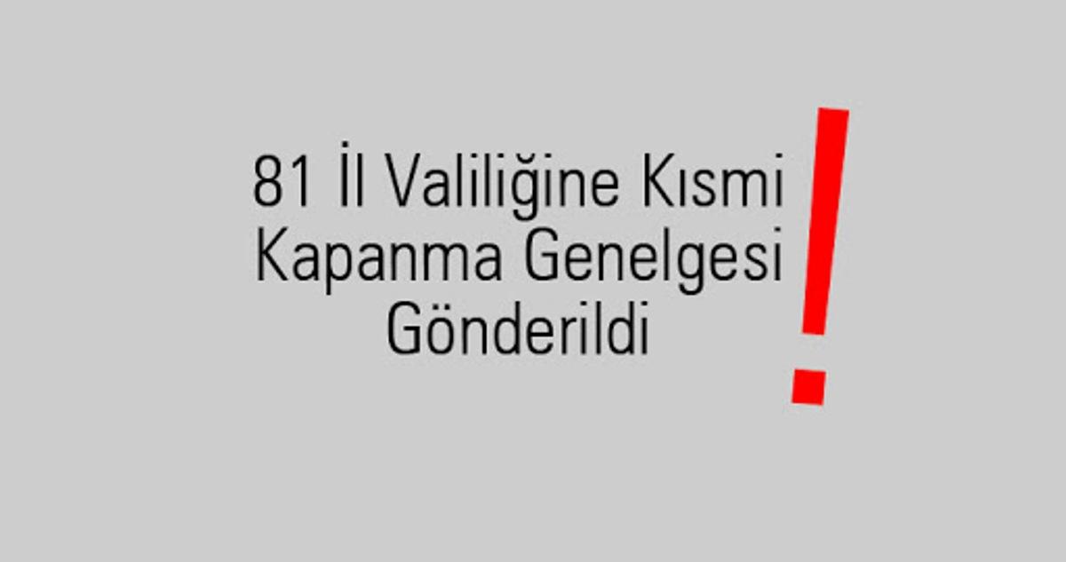 81 İl Valiliğine Kısmi Kapanma Genelgesi Gönderildi
